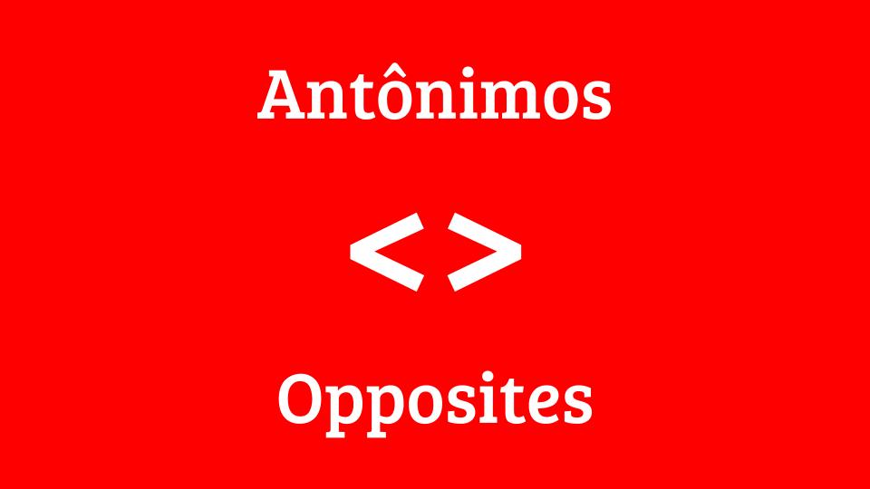 Antônimos - opostos em inglês