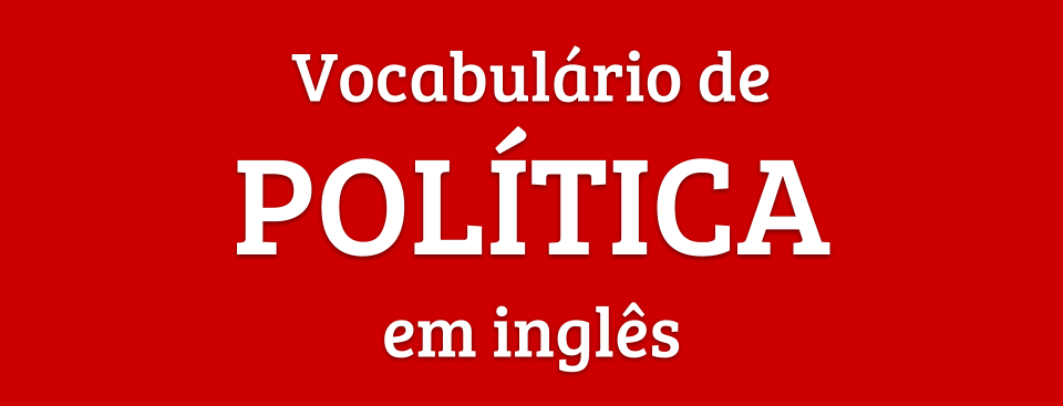 vocabulario de politica (politics) em inglês